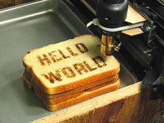 Toast with Hello World printed on it by oskay http://www.flickr.com/photos/oskay/472097903/